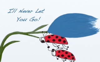 Lady Bugs ~ I'll Never Let You Go!
